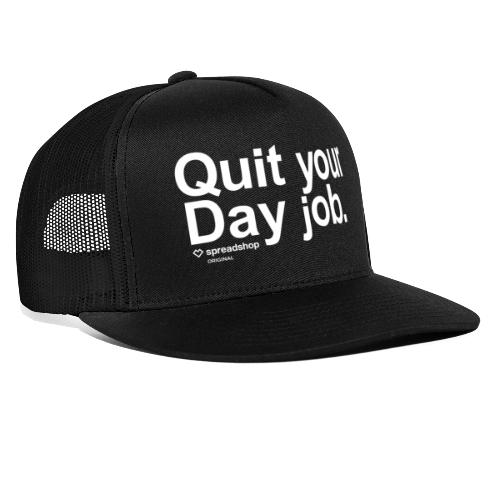 Quit your day job   white - Trucker Cap