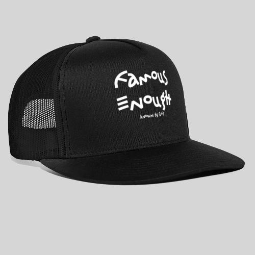 Famous enough known by God - Trucker Cap