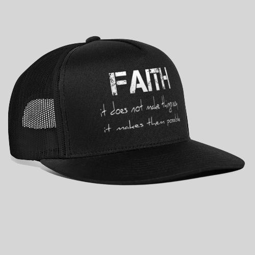Faith it does not make things easy it makes them - Trucker Cap