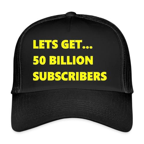 Lets Get 50 Billion Subscribers - Trucker Cap