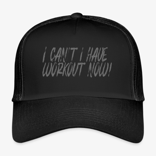 i cant i have workout now! - Trucker Cap