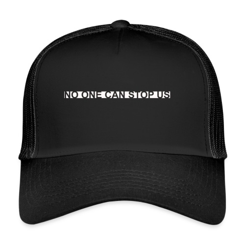 Modernes Tshirt NO ONE CAN STOP US - Trucker Cap