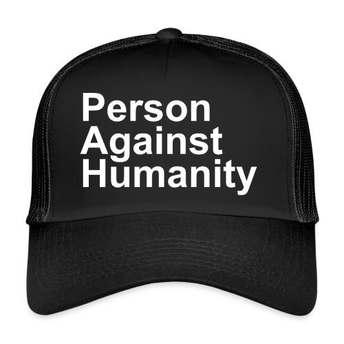 PERSON AGAINST HUMANITY BLACK - Trucker Cap
