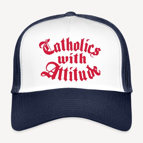 Catholics With Attitude - Trucker Cap