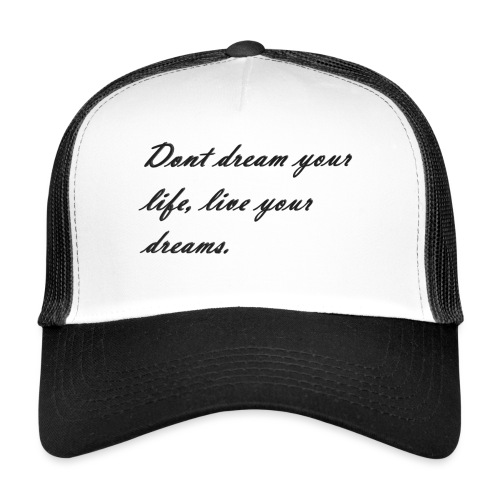 Don t dream your life live your dreams - Trucker Cap