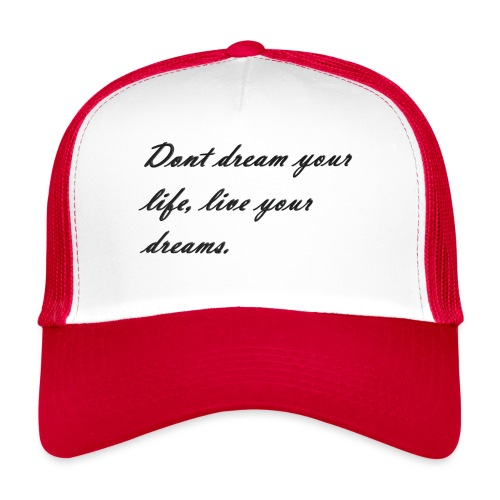 Don t dream your life live your dreams - Trucker Cap