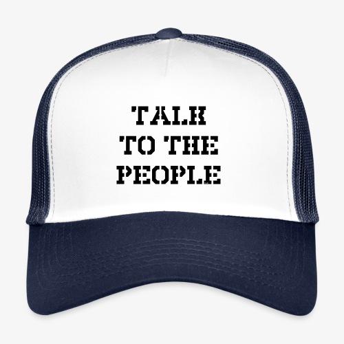 Talk to the people - schwarz - Trucker Cap