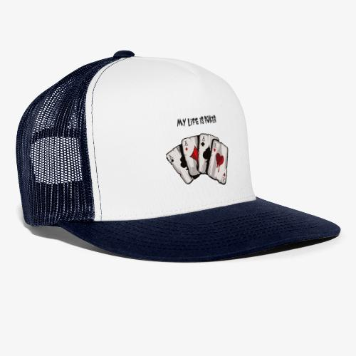 MY LIFE IS POKER - Trucker Cap