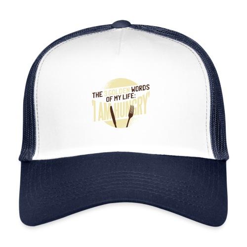 Die goldenen Wörter meines Lebens, ich bin hungrig - Trucker Cap