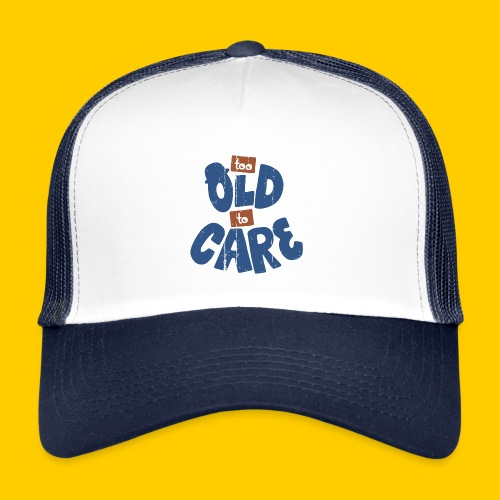 Too old to care - Trucker Cap