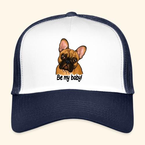 Chien bouledogue français Be my baby (texte noir) - Trucker Cap