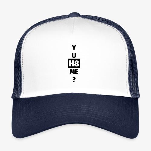 YU H8 ME dark - Trucker Cap