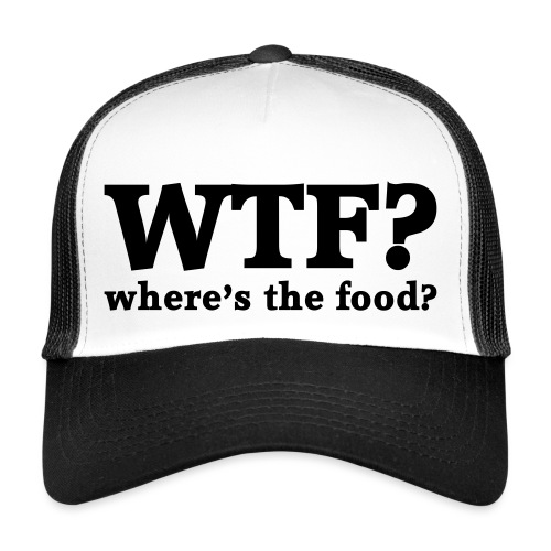 WTF - Where's the food? - Trucker Cap