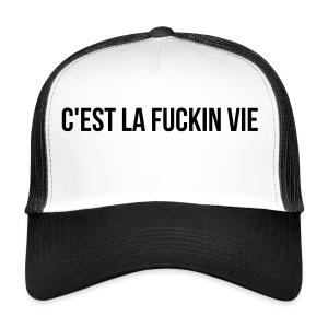 C'est la fuckin vie - Trucker Cap