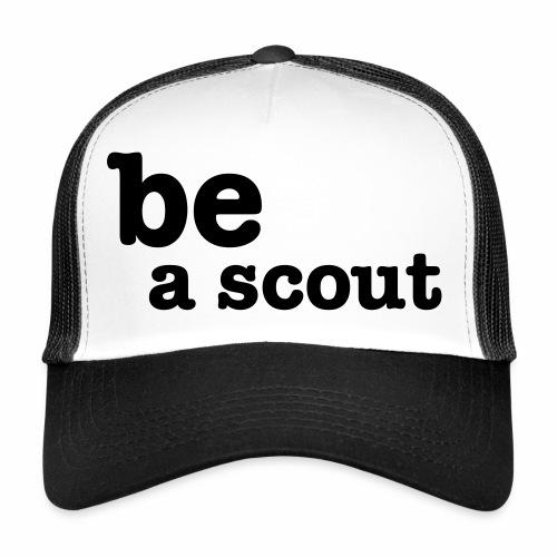 be a scout - Trucker Cap