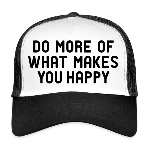 Do more of what makes you happy zufrieden hygge - Trucker Cap