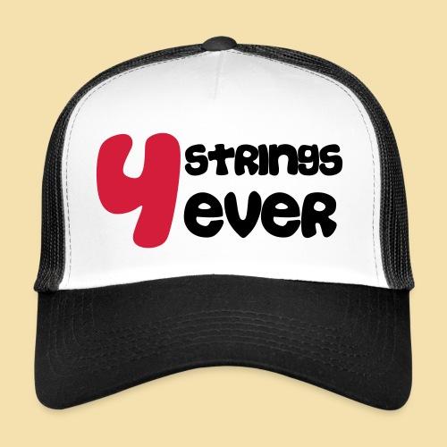 4 Strings 4 ever - Trucker Cap