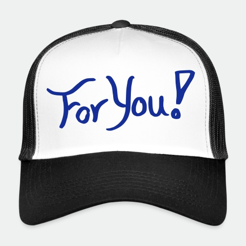 for you! - Trucker Cap