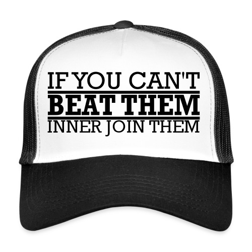 If You can't beat them, inner join them - Trucker Cap