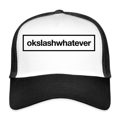 ok whatever - Trucker Cap
