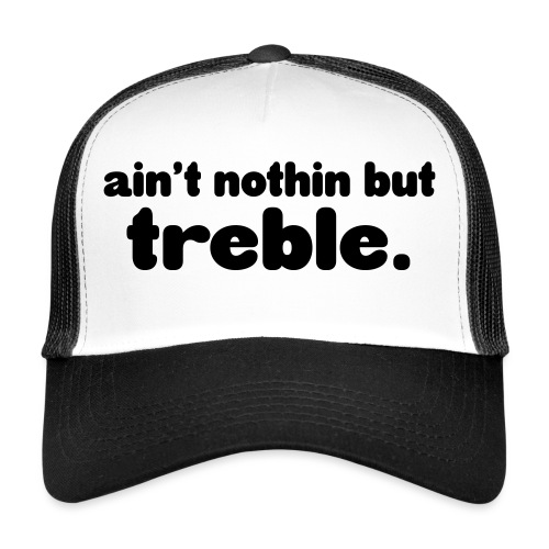 Ain't notin but treble - Trucker Cap