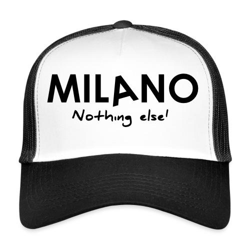 milano nothing else - Trucker Cap