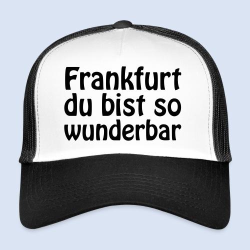 FRANKFURT Du bist so - Trucker Cap