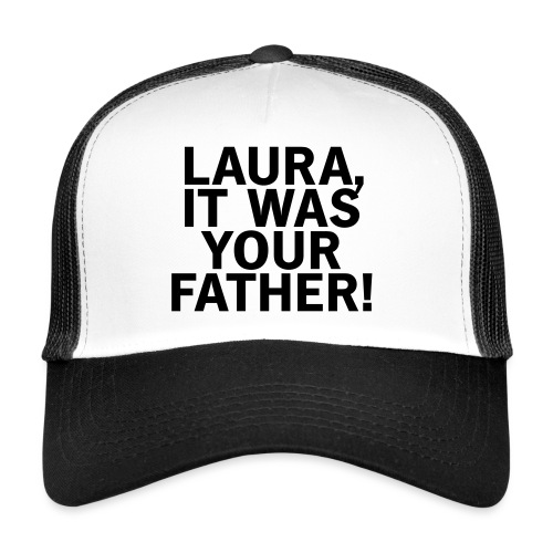 Laura it was your father - Trucker Cap