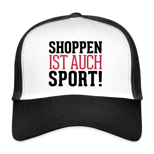 Shoppen ist auch Sport! - Trucker Cap