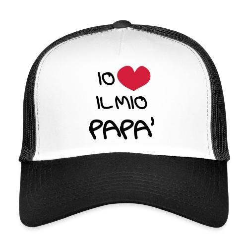 Io Amo il Mio Papà - Trucker Cap