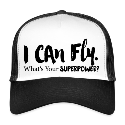 I can fly. Waht's your superpower? - Trucker Cap