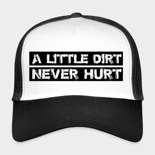 ALittleDirtNeverHurt blac - Trucker Cap