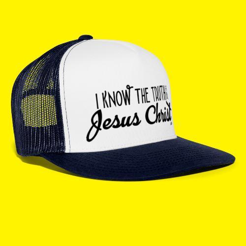 I know the truth - Jesus Christ // John 14: 6 - Trucker Cap