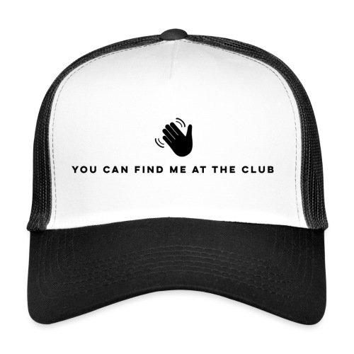 Find Me At The Club - Trucker Cap
