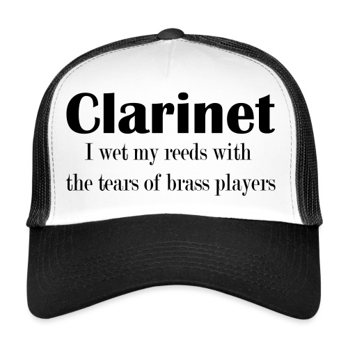 Clarinet, I wet my reeds with the tears - Trucker Cap