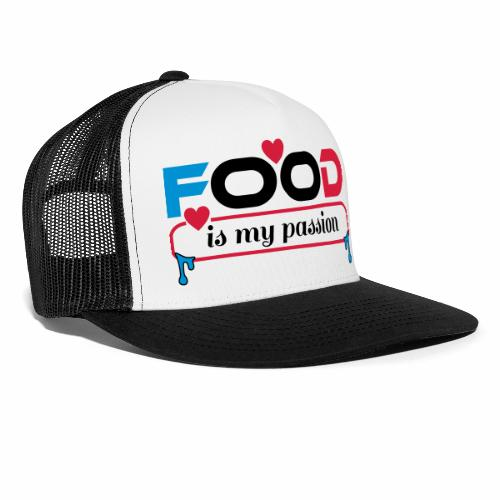 Food is my passion - Trucker Cap