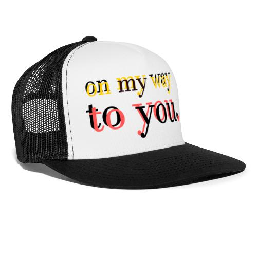 on my way to you - Trucker Cap