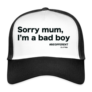 Sorry mum, I'm a BAD BOY. by #BeDifferent Clothing - Trucker Cap