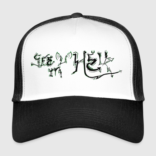see u in hell - Trucker Cap