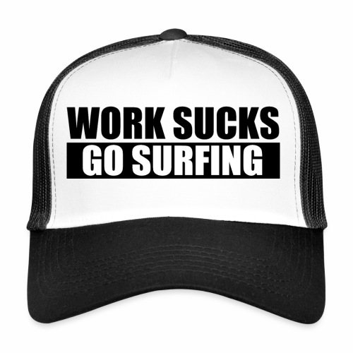 work_sucks_go_surf - Trucker Cap