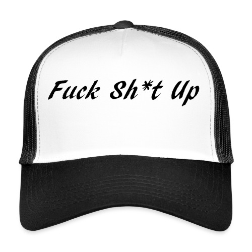 Fuck_Sh-t_Up_B - Trucker Cap
