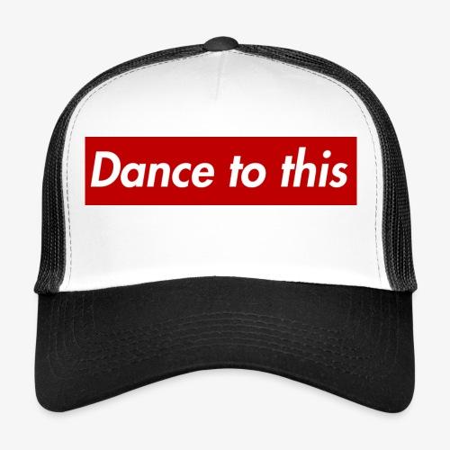 Dance to this - Trucker Cap
