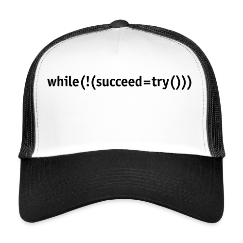 While not succeed, try again. - Trucker Cap