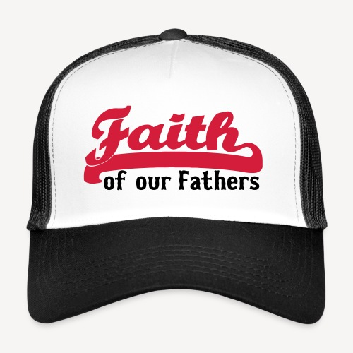 FAITH OF OUR FATHERS - Trucker Cap