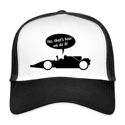 Yes that's how we do it! - Trucker Cap