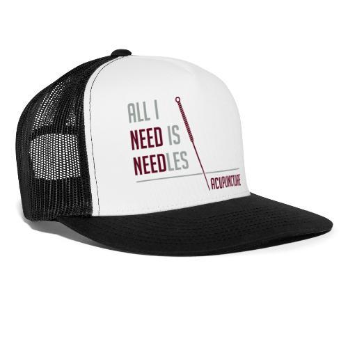 All I need is needles - Trucker Cap