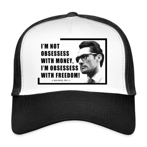 I m not obsessess with money - Trucker Cap