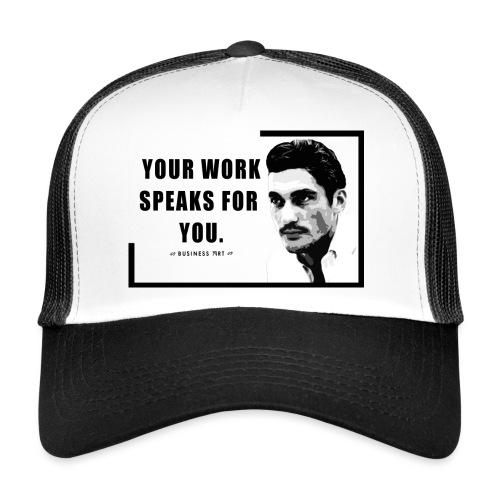 Your Work Speaks for You - Trucker Cap