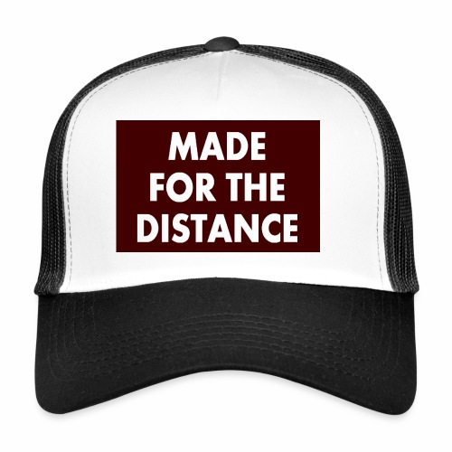 MADE FOR THE DISTANCE - Trucker Cap