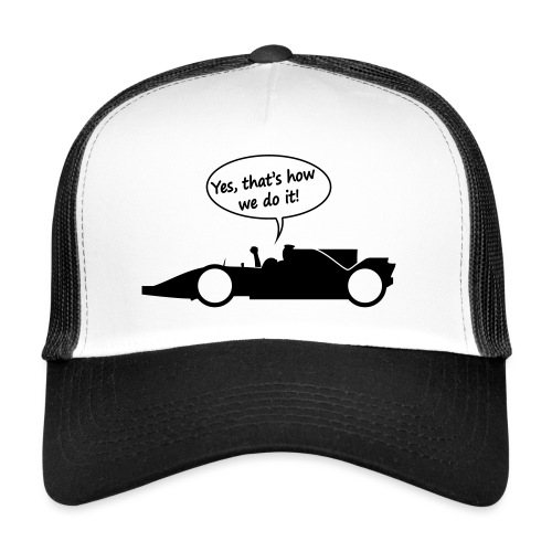 Yes that's how we do it! - Trucker Cap